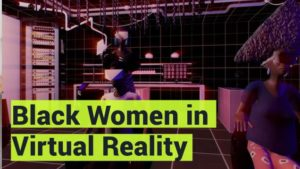 Black Women in Virtual Reality